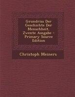 Grundriss Der Geschichte Der Menschheit, Zwente Ausgabe - Primary Source Edition