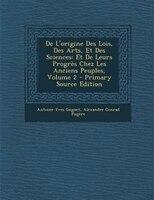 De L'origine Des Lois, Des Arts, Et Des Sciences: Et De Leurs ProgrFs Chez Les Anciens Peuples, Volume 2 - Primary Source