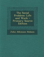 The Social Problem: Life and Work - Primary Source Edition
