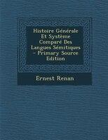 Histoire GTnTrale Et SystFme ComparT Des Langues STmitiques - Primary Source Edition