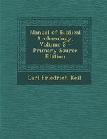Manual of Biblical Archaeology, Volume 2 - Primary Source Edition