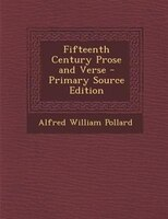 Fifteenth Century Prose and Verse - Primary Source Edition