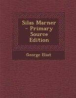 Silas Marner - Primary Source Edition