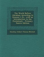 The World Before Abraham According to Genesis I.-Xi., with an Introduction to the Pentateuch - Primary Source Edition