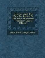 RTgime LTgal Des Eaux De Source Et Des Eaux Thermales - Primary Source Edition
