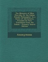 The Memoirs of Miss D'arville: Or the Italian Female Philosopher: In a Series of Adventures, Founded On Fact. Translated