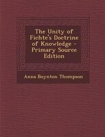 The Unity of Fichte's Doctrine of Knowledge - Primary Source Edition