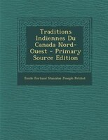 Traditions Indiennes Du Canada Nord-Ouest - Primary Source Edition