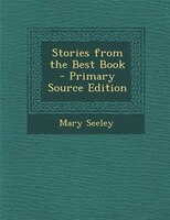 Stories from the Best Book - Primary Source Edition