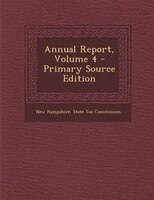 Annual Report, Volume 4 - Primary Source Edition