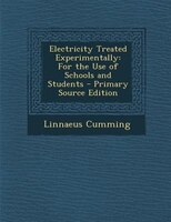 Electricity Treated Experimentally: For the Use of Schools and Students - Primary Source Edition
