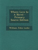Where Love Is: A Novel - Primary Source Edition