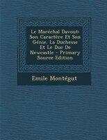 Le MarTchal Davout: Son CaractFre Et Son GTnie. La Duchesse Et Le Duc De Newcastle - Primary Source Edition