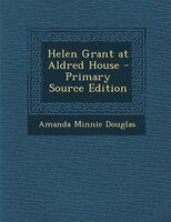 Helen Grant at Aldred House - Primary Source Edition