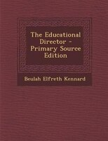The Educational Director - Primary Source Edition