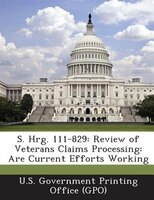 S. Hrg. 111-829: Review of Veterans Claims Processing: Are Current Efforts Working