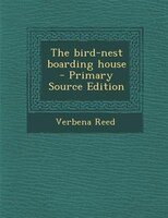 The bird-nest boarding house  - Primary Source Edition (9781287630227 978128763022) photo