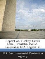Report on Turkey Creek Lake, Franklin Parish, Louisiana: EPA Region VI