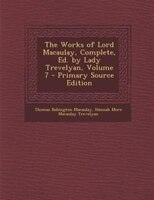 The Works of Lord Macaulay, Complete, Ed. by Lady Trevelyan, Volume 7 - Primary Source Edition