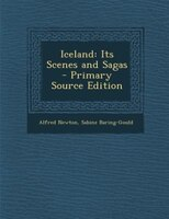Iceland: Its Scenes and Sagas - Primary Source Edition