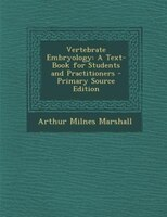 Vertebrate Embryology: A Text-Book for Students and Practitioners - Primary Source Edition