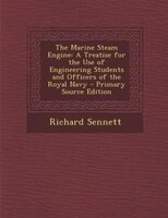 The Marine Steam Engine: A Treatise for the Use of Engineering Students and Officers of the Royal Navy - Primary Source Edit