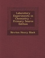 Laboratory Experiments in Chemistry - Primary Source Edition