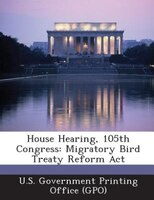 House Hearing, 105th Congress: Migratory Bird Treaty Reform Act