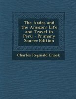 The Andes and the Amazon: Life and Travel in Peru
