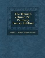 The Monist, Volume 22 - Primary Source Edition