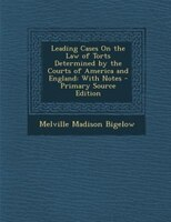 Leading Cases On the Law of Torts Determined by the Courts of America and England: With Notes - Primary Source Edition