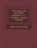 The Ring and the Book, Volumes 1-2 - Primary Source Edition