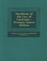 Handbook of the Law of Contracts - Primary Source Edition