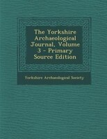 The Yorkshire Archaeological Journal, Volume 3 - Primary Source Edition