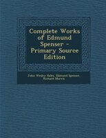 Complete Works of Edmund Spenser - Primary Source Edition