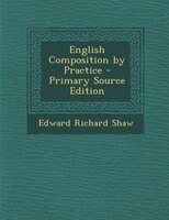 English Composition by Practice - Primary Source Edition