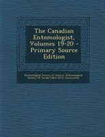 The Canadian Entomologist, Volumes 19-20 - Primary Source Edition