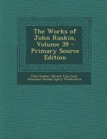 The Works of John Ruskin, Volume 39 - Primary Source Edition