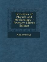 Principles of Physics and Meteorology - Primary Source Edition
