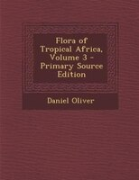 Flora of Tropical Africa, Volume 3 - Primary Source Edition