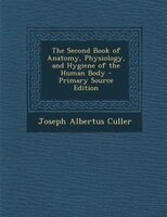 The Second Book of Anatomy, Physiology, and Hygiene of the Human Body - Primary Source Edition