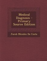 Medical Diagnosis - Primary Source Edition