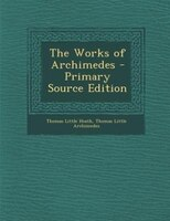The Works of Archimedes - Primary Source Edition