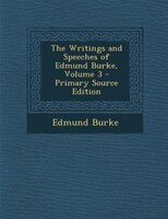 The Writings and Speeches of Edmund Burke, Volume 3 - Primary Source Edition
