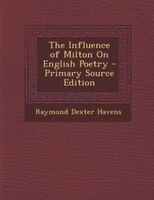The Influence of Milton On English Poetry - Primary Source Edition