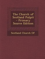 The Church of Scotland Pulpit - Primary Source Edition