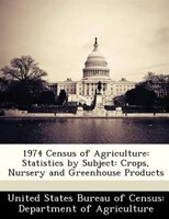 1974 Census Of Agriculture: Statistics By Subject: Crops, Nursery And Greenhouse Products