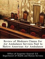 Review Of Medicare Claims For Air Ambulance Services Paid To Native American Air Ambulance