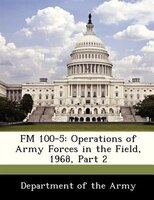 Fm 100-5: Operations Of Army Forces In The Field, 1968, Part 2