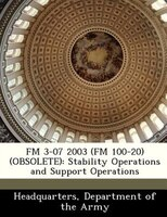 Fm 3-07 2003 (fm 100-20) (obsolete): Stability Operations And Support Operations
